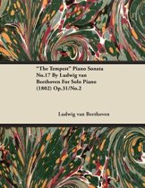 ''The Tempest'' Piano Sonata No.17 by Ludwig Van Beethoven for Solo Piano (1802) Op.31/No.2