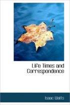 Life Times and Correspondence