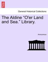 The Aldine O'Er Land and Sea. Library.