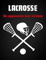 Lacrosse, No Opponents Just Victims