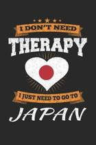 I Don't Need Therapy I Just Need To Go To Japan