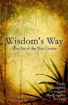 Wisdoms's Way the Art of the True Leader