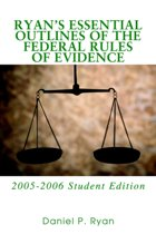 Ryan's Essential Outlines of the Federal Rules of Evidence