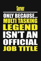 Server Only Because Multi Tasking Legend Isn't an Official Job Title