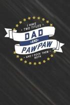 I Have Two Titles Dad And Pawpaw And I Rock Them Both