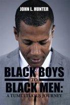 Black Boys to Black Men: a Tumultuous Journey