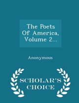 The Poets of America, Volume 2... - Scholar's Choice Edition