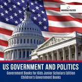 US Government and Politics | Government Books for Kids Junior Scholars Edition | Children's Government Books