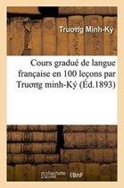 Cours Gradu� de Langue Fran�aise En 100 Le�ons, Par Tru N G Minh-K� 1re Partie. Le�ons 1-50.