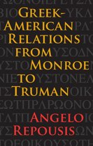 Greek-American Relations from Monroe to Truman