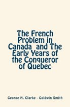 The French Problem in Canada and the Early Years of the Conqueror of Quebec