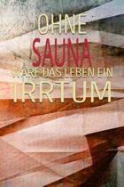 Ohne Sauna W re Das Leben Ein Irrtum
