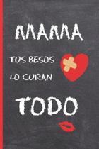 Mama, Tus Besos Lo Curan Todo
