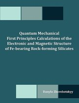 Quantum Mechanical First Principles Calculations of the Electronic and Magnetic Structure of Fe-Bearing Rock-Forming Silicates