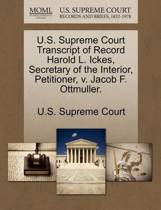 U.S. Supreme Court Transcript of Record Harold L. Ickes, Secretary of the Interior, Petitioner, V. Jacob F. Ottmuller.