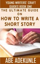The Ultimate Guide on How to Write a Short Story