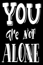 You Are Not Alone: 6x9 College Ruled Line Paper 150 Pages