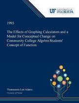 The Effects of Graphing Calculators and a Model for Conceptual Change on Community College Algebra Students' Concept of Function