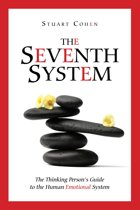 The Seventh System: The Thinking Person's Guide to the Human Emotional System