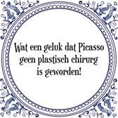 Tegeltje met Spreuk (Tegeltjeswijsheid): Wat een geluk dat Picasso geen plastisch chirurg is geworden! + Kado verpakking & Plakhanger