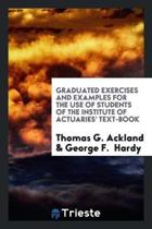 Graduated Exercises and Examples for the Use of Students of the Institute of Actuaries' Text-Book