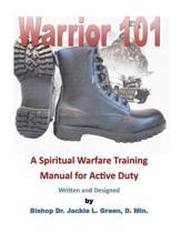 Warrior 101: A Spiritual Warfare Training Manual for Active Duty