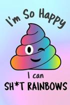 I'm So Happy I Can Sh*t Rainbows: Start your day with a quick dose of gratitude