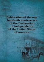 Celebration of the One Hundreth Anniversary of the Declaration of Independence of the United States of America