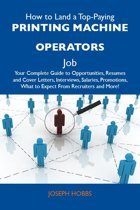 How to Land a Top-Paying Printing machine operators Job: Your Complete Guide to Opportunities, Resumes and Cover Letters, Interviews, Salaries, Promotions, What to Expect From Recruiters and More