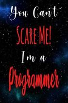 You Can't Scare Me! I'm A Programmer: The perfect gift for the professional in your life - Funny 119 page lined journal!