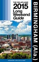 Birmingham (Ala.) The Delaplaine 2015 Long Weekend Guide