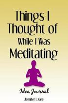 Things I Thought of While I Was Meditating Idea Journal