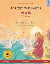 Les cygnes sauvages - Yě tiān'� (fran�ais - chinois): Livre bilingue pour enfants d'apr�s un conte de f�es de Hans Christian Andersen, avec