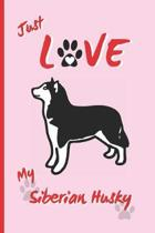 Just Love My Siberian Husky: BLANK LINED DOG JOURNAL. Keep Track of Your Dog's Life: Vet, Vaccinations, Health, Medical... CREATIVE GIFT. RECORD NO