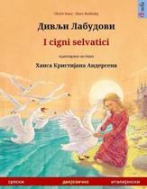 Divlyi Labudovi - I Cigni Selvatici. Bilingual Children's Book Adapted from a Fairy Tale by Hans Christian Andersen (Serbian - Italian)