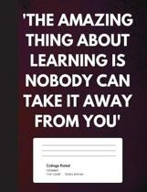 The Amazing Thing about Learning Is Nobody Can Take It Away from You