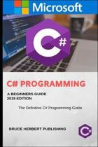 C# (C Sharp Programming): A Step by Step Guide for Beginners