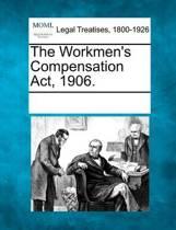 The Workmen's Compensation ACT, 1906.