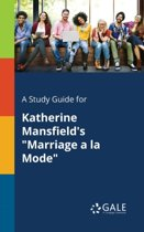 A Study Guide for Katherine Mansfield's Marriage a la Mode