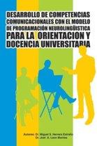 Desarrollo de Competencias Comunicacionales Con El Modelo de Programacion Neurolinguistica Para La Orientacion y Docencia Universitaria
