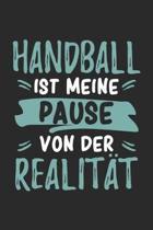Handball Ist Meine Pause Von Der Realit�t: Cooles Lustiges Handball Notizbuch - Notizheft - Planer - Tagebuch - Journal - DIN A5 - 120 Linierte Seiten
