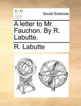 A Letter to Mr. Fauchon. by R. Labutte