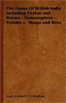 The Fauna Of British India Including Ceylon and Burma - Hymenoptera -. Volume I. Wasps and Bees