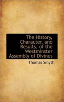 The History, Character, and Results, of the Westminster Assembly of Divines