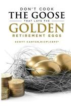 Don't Cook the Goose That Lays the Golden Retirement Eggs