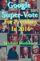 Google Super-Vote for President in 2016