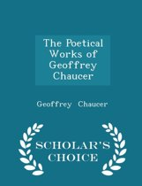The Poetical Works of Geoffrey Chaucer - Scholar's Choice Edition