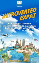 Introverted Expat: How to Travel the World and Live Abroad as an Expat While Embracing Being an Introvert