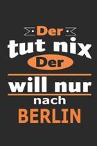 Der tut nix Der will nur nach Berlin: Notizbuch mit 110 Seiten, ebenfalls Nutzung als Dekoration in Form eines Schild bzw. Poster m�glich