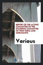 Report of the Acting Committee to the Standing Committee of West India and Merchants
